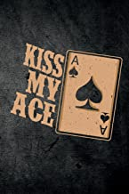 Kiss My Ace: Funny Playing Cards Journal For Casino Gambling: Blank Lined Notebook For Gamblers To Write Notes & Writing