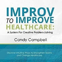 Improv to Improve Healthcare: A System for Creative Problem-Solving