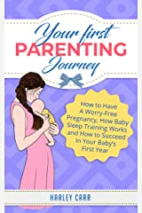 Your First Parenting Journey: How to Have A Worry-Free Pregnancy, How Baby Sleep Training Works and How to Succeed In Your Baby's First Year (For First ... development and baby's first year Book 7) Kindle Edition