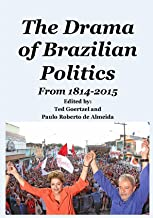 The Drama of Brazilian Politics: From 1814 to 2015 (English Edition)