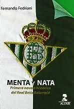 Menta y nata: Primera novela histórica del Real Betis Balompié (Fuera de colección)