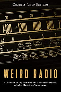 Weird Radio: A Collection of Spy Transmissions, Unidentified Stations, and other Mysteries of the Airwaves