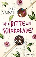 Aber bitte mit Schokolade!: Roman (LIZZIE NICHOLS - eine Frau ist nicht zu bremsen 1) (German Edition)
