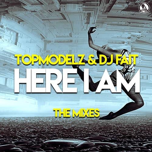 Topmodelz & DJ Fait - Here I Am (The Mixes)
