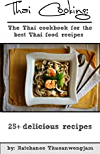 Thai Cooking: The Thai cookbook for the best Thai food recipes (thai cooking, thai food, thai food recipes, thai cookbook, thai curry, thai vegetarian cooking, thai ingredients, thai spices)