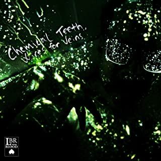 Chemical Teeth, Wires for Veins [Explicit]