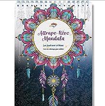 Livre de Coloriage Adultes Mandalas Anti-Stress Attrape-Rêve: le Premier Cahier de Coloriage avec papier artiste au format...
