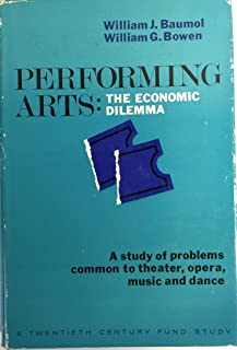 Performing Arts, the Economic Dilemma; a Study of Problems Common to Theater, Opera, Music, and Dance