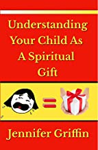Understanding Your Child As A Spiritual Gift