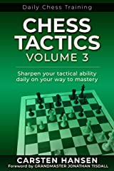 Chess Tactics - Volume 3: Sharpen your tactical ability daily on your way to mastery (Daily Chess Training) (English Edition) eBook Kindle