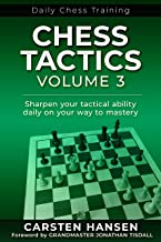 Chess Tactics - Volume 3: Sharpen your tactical ability daily on your way to mastery (Daily Chess Training) (English Edition)