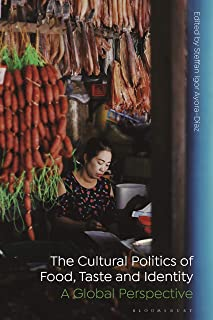 The Cultural Politics of Food, Taste, and Identity: A Global Perspective