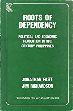 Roots of Dependency: Political and Economic Revolution in the 19th Century Philippines.