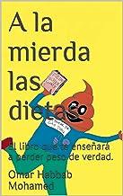 A la mierda las dietas: El libro que te enseñará a perder peso de verdad. (Spanish Edition)