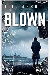 Blown: An International Suspense Thriller: Book 4 (Anna Ledin Spy Series) Kindle Edition