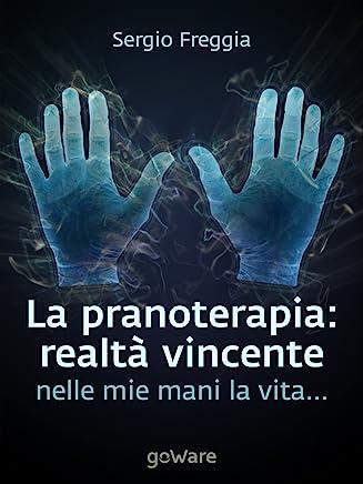 La pranoterapia: realtà vincente: Nelle mie mani la vita... (Tavola Rotonda Vol. 9)