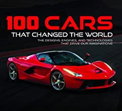 100 Cars That Changed the World: The Designs, Engines, and Technologies That Drive Our Imaginations PDF