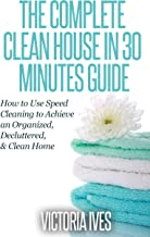 Clean House: 30 Minutes Guide - How to Use Speed Cleaning to Achieve an Organized, Decluttered & Clean Home (home decluttering, declutter, clean home, ... clutter free, clutter free home, simplify)