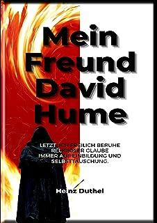 HEINZ DUTHEL: MEIN FREUND DAVID HUME: LETZTLICH FREILICH BERUHE RELIGIÖSER GLAUBE IMMER AUF EINBILDUNG UND SELBSTTÄUSCHUN...