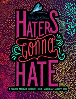 Haters Gonna Hate: A Snarky Mandala Coloring Book: Mandalas? Again?!? SMH: Midnight Edition (Volume 3)