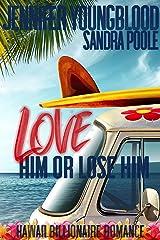 Love Him or Lose Him (Hawaii Billionaire Romance Book 1) Kindle Edition