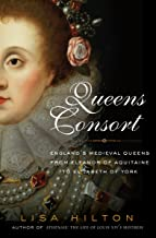 Queens Consort: England's Medieval Queens from Eleanor of Aquitaine to Elizabeth of York