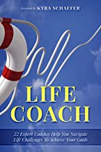 Life Coach: 22 Expert Life Coaches Help You Navigate Life Challenges To Achieve Your Goals (Transformation Book 2)