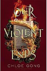 Our Violent Ends (These Violent Delights) Kindle Edition