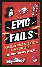 Epic Fails: The Edsel, the Mullet, and Other Icons of Unpopular Culture (English Edition)
