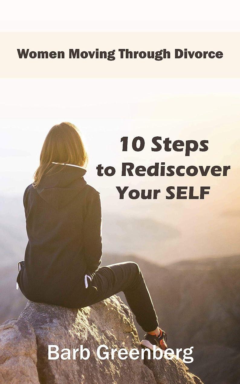 カストディアンヤギ湖10 Steps to Rediscover Your SELF (Women Moving Through Divorce Book 1) (English Edition)