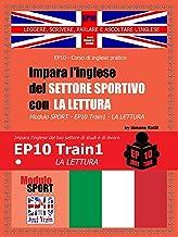 Impara l'inglese del settore sportivo con LA LETTURA: Modulo SPORT - EP10 Train 1 - LA LETTURA (Italian Edition)