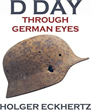 D DAY Through German Eyes - The Hidden Story of June 6th 1944 (English Edition)