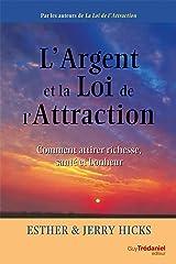 L'argent et la loi de l'attraction : Comment attirer richesse, santé et bonheur Format Kindle