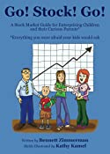 Go! Stock! Go! A Stock Market Guide for Enterprising Children and Their Curious Parents*: *everything you were afraid your kids would ask