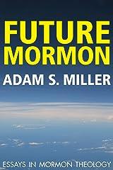 Future Mormon: Essays in Mormon Theology Kindle Edition
