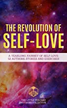 The Revolution Of Self-Love: A Yearlong Journey Of Self-Love: 52 Authors, Stories, And Exercises