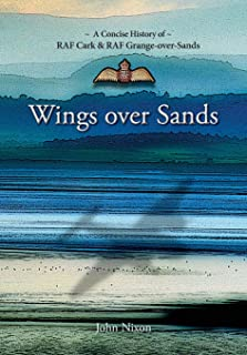 Wings Over Sands: A Concise History of RAF Cark & RAF Grange-over-Sands