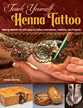 Teach Yourself Henna Tattoo: Making Mehndi Art with Easy-to-Follow Instructions, Patterns, and Projects (Design Originals)...