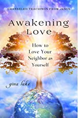 Awakening Love: How to Love Your Neighbor as Yourself Kindle Edition