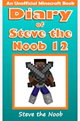 Diary of Steve the Noob 12 (An Unofficial Minecraft Book) (Diary of Steve the Noob Collection) Kindle Edition