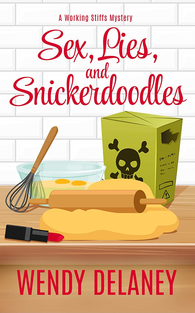 Sex, Lies, and Snickerdoodles: A Humorous Cozy Mystery (A Working Stiffs Mystery Book 2)