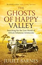 The The Ghosts of Happy Valley: Searching for the Lost World of Africa's Infamous Aristocrats