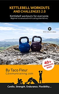Kettlebell Workouts and Challenges 2.0: Kettlebell workouts for everyone. Beginners to advanced with