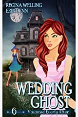 Wedding Ghost: A Ghost Cozy Mystery Series (Haunted Everly After Book 6) Kindle Edition