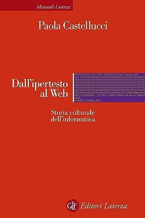 Dallipertesto al Web: Storia culturale dellinformatica (Manuali Laterza Vol. 274)