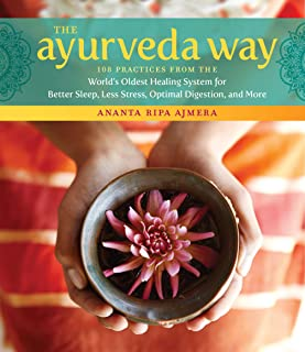 The Ayurveda Way: 108 Practices from the World's Oldest Healing System for Better Sleep, Less Stress, Optimal Digestion, a...
