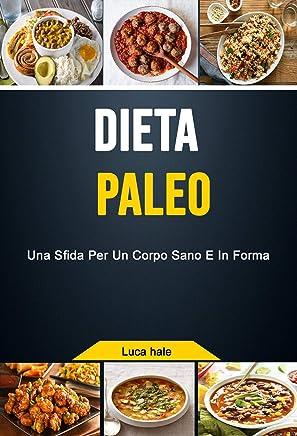 Dieta Paleo: Una Sfida Per Un Corpo Sano E In Forma
