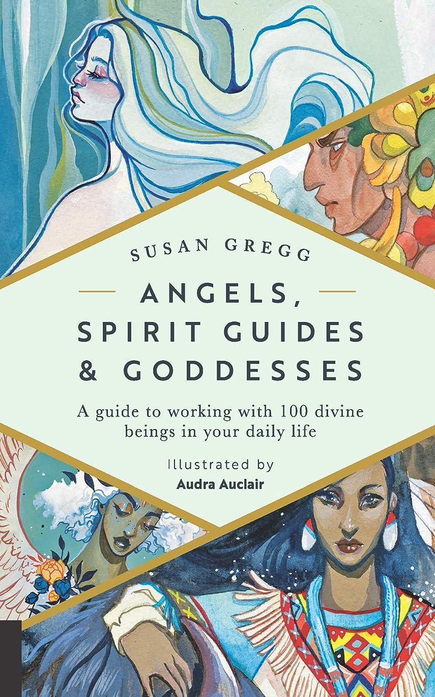 不安定苦しみ幅Angels, Spirit Guides & Goddesses:A Guide to Working with 100 Divine Beings in Your Daily Life (English Edition)