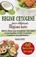 Régime cétogène pour débutants, Régime keto: Défi de 28 jour pour transformer votre corps en une machine à brûler les grai...