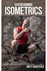 Overcoming Isometrics: Isometric Exercises for Building Muscle and Strength (The Train Smarter Series) Kindle Edition